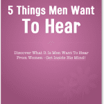 Special Report – 5 IMPORTANT Things Men Want To Hear From A Woman